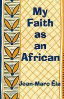 My Faith as an African - Jean-Marc Ela - Google Books